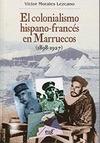EL COLONIALISMO HISPANO-FRANCÉS EN MARRUECOS, 1898-1927