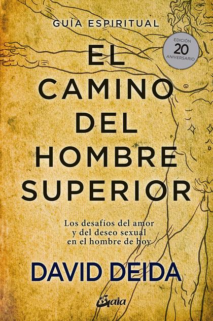 EL CAMINO DEL HOMBRE SUPERIOR. GUÍA ESPIRITUAL. EDICIÓN 20 ANIVERSARIO          LOS DESAFÍOS DE