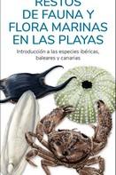 RESTOS DE FAUNA Y FLORA MARINAS EN LAS PLAYAS. INTRODUCCION A LAS ESPECIES IBERICAS, BALEARES Y