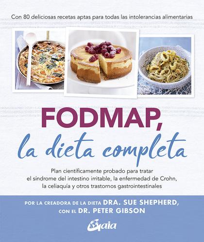 FODMAP, LA DIETA COMPLETA. PLAN CIENTÍFICAMENTE PROBADO PARA TRATAR EL SÍNDROME DEL INTESTINO I