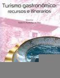 TURISMO GASTRONÓMICO : RECURSOS E ITINERARIOS : ACTAS DEL CURSO DE VERANO DE LA UNIVERSIDAD DE