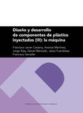 DISEÑO Y DESARROLLO DE COMPONENTES DE PLÁSTICO INYECTADO (III): LA MÁQUINA