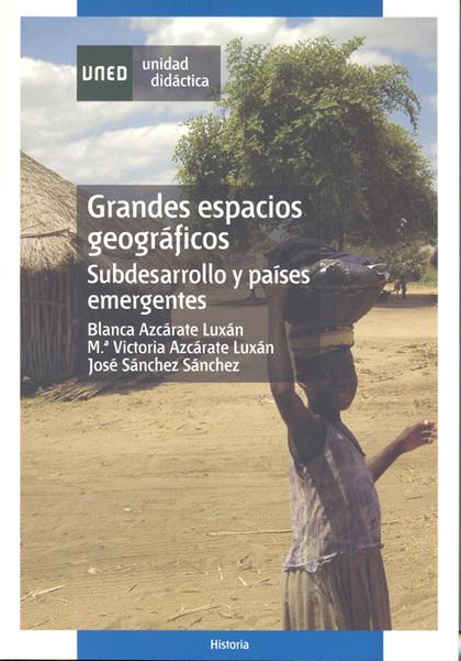 GRANDES ESPACIOS GEOGRÁFICOS : SUBDESARROLLO Y PAÍSES EMERGENTES