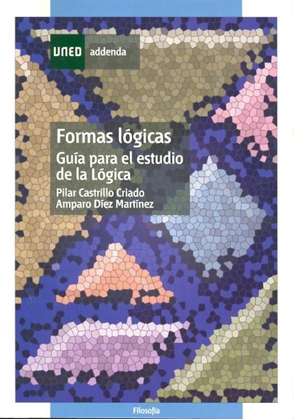 FORMAS LÓGICAS : GUÍA PARA EL ESTUDIO DE LA LÓGICA