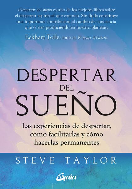 DESPERTAR DEL SUEÑO. LAS EXPERIENCIAS DE DESPERTAR, CÓMO FACILITARLAS Y CÓMO HACERLAS PERMANENT