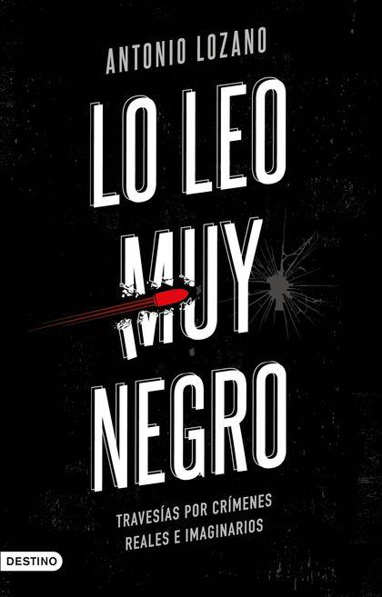 LO LEO MUY NEGRO. TRAVESÍAS POR CRÍMENES REALES E IMAGINARIOS