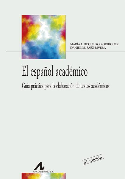 EL ESPAÑOL ACADÉMICO : GUÍA PRÁCTICA PARA LA ELABORACIÓN DE TEXTOS ACADÉMICOS
