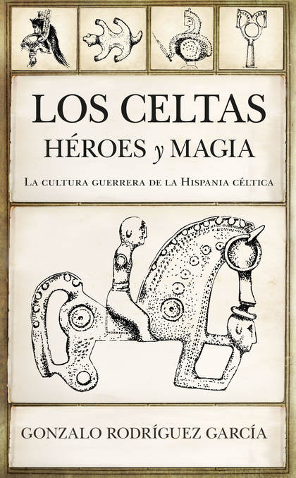 LOS CELTAS. HÉROES Y MAGIA. LA CULTURA GUERRERA DE LA HISPANIA CÉLTICA