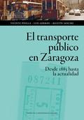 EL TRANSPORTE PÚBLICO EN ZARAGOZA. DESDE 1885 HASTA LA ACTUALIDAD