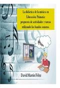 LA DIDÁCTICA DE LA MÚSICA EN EDUCACIÓN PRIMARIA : PROPUESTA DE ACTIVIDADES Y TAREAS UTILIZANDO
