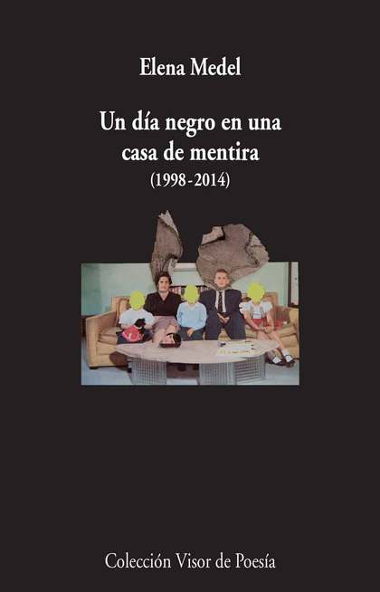 UN DÍA NEGRO EN UNA CASA DE MENTIRA (1998-2014). POESÍA REUNIDA