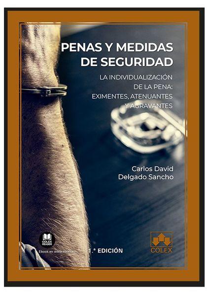 PENAS Y MEDIDAS DE SEGURIDAD. LA INDIVIDUALIZACIÓN DE LA PENA: EXIMENTES, ATENUANTES Y AGRAVANT