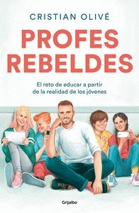 PROFES REBELDES. EL RETO DE EDUCAR A PARTIR DE LA REALIDAD DE LOS JÓVENES
