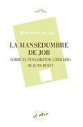 LA MANSEDUMBRE DE JOB. SOBRE EL PENSAMIENTO LITERARIO DE JUAN BENET