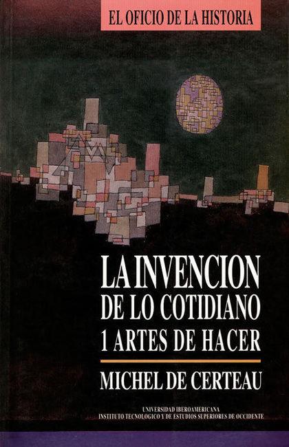 LA INVENCION DE LO COTIDIANO V.1 ARTES DE HACER