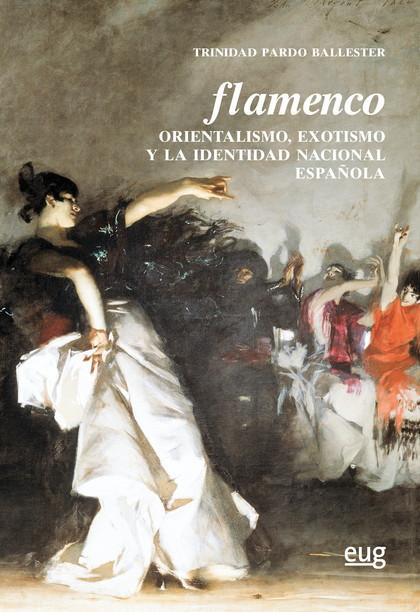 FLAMENCO. ORIENTALISMO, EXOTISMO Y LA IDENTIDAD NACIONAL ESPAÑOLA