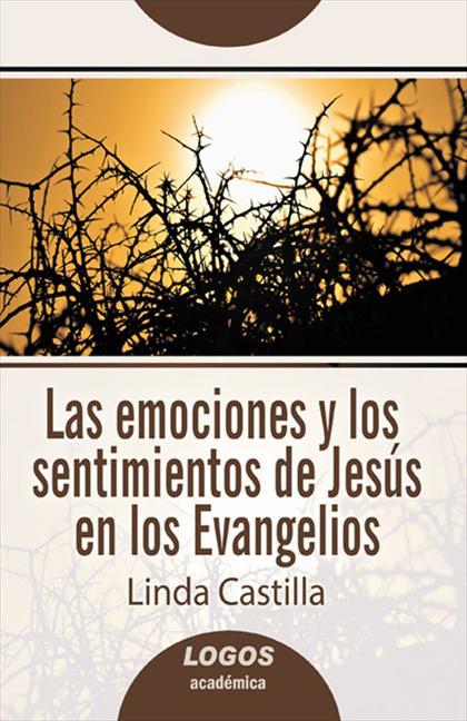 LAS EMOCIONES Y LOS SENTIMIENTOS DE JESÚS EN LOS EVANGELIOS.