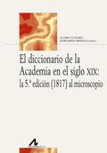 EL DICCIONARIO DE LA ACADEMIA EN EL SIGLO XIX: LA 5ª EDICIÓN (1817) AL MICROSCOP.