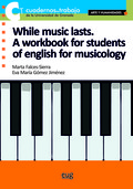 WHILE MUSIC LASTS.. A WORKBOOK FOR STUDENTS OF ENGLISH FOR MUSICOLOGY