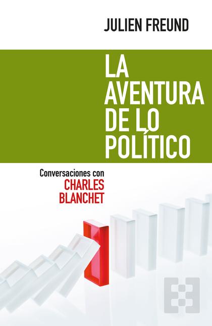 LA AVENTURA DE LO POLITICO (CONVERS.CON CHARLES BLANCHET)