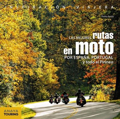 LAS MEJORES RUTAS EN MOTO POR ESPAÑA, PORTUGAL Y TODO EL PIRINEO.