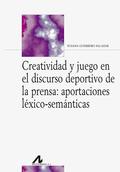 CREATIVIDAD Y JUEGO EN EL DISCURSO DEPORTIVO DE LA PRENSA. APORTACIONES LÉXICO-SEMÁNTICAS