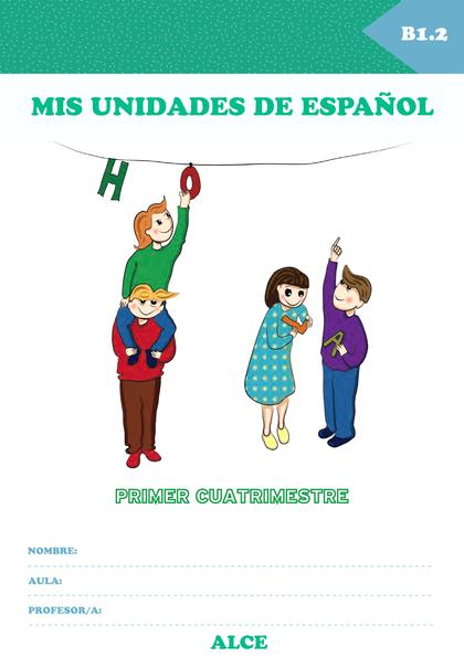 MIS UNIDADES DE ESPAÑOL. PRIMER CUATRIMESTRE. B1.2. ALCE.
