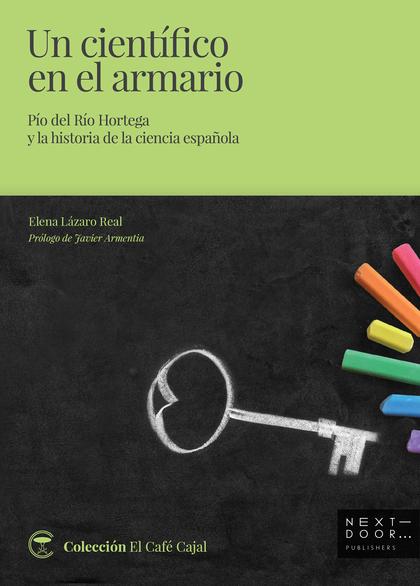 UN CIENTÍFICO EN EL ARMARIO. PÍO DEL RÍO HORTEGA Y LA HISTORIA DE LA CIENCIA ESPAÑOLA