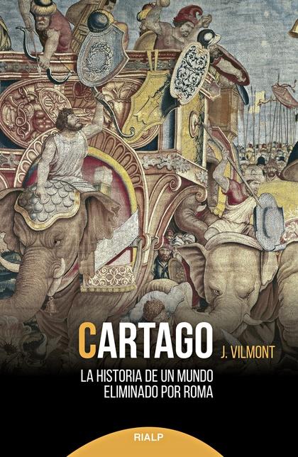 CARTAGO. LA HISTORIA DE UN MUNDO ELIMINADO POR ROMA