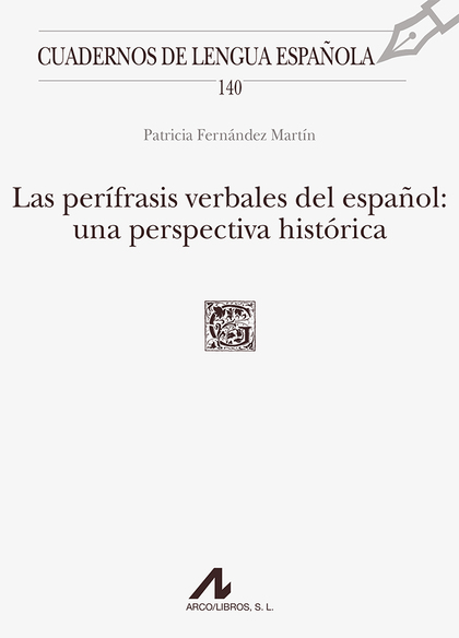LAS PERÍFRASIS VERBALES DEL ESPAÑOL: UNA PERSPECTIVA HISTÓRICA.