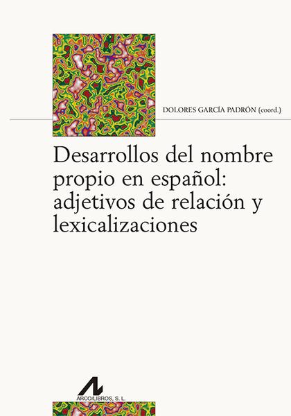 DESARROLLOS DEL NOMBRE PROPIO EN ESPAÑOL: ADJETIVOS DE RELACIÓN Y LEXICALIZACION.