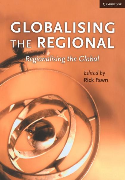 GLOBALISING THE REGIONAL, REGIONALISING THE GLOBAL