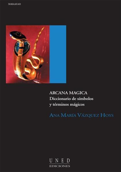 ARCANA MÁGICA : DICCIONARIO DE SÍMBOLOS Y TÉRMINOS MÁGICOS