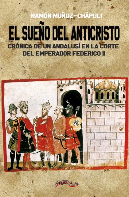 EL SUEÑO DEL ANTICRISTO. CORTE DE UN ANDALUSÍ EN LA CORTE DEL EMPERADOR FEDERICO II