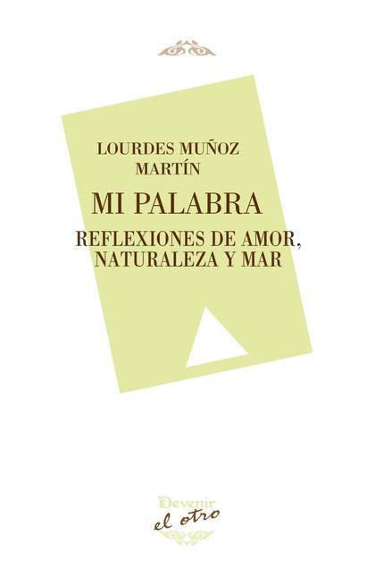 MI PALABRA. REFLEXIONES DE AMOR, NATURALEZA Y MAR