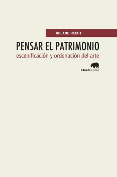 PENSAR EL PATRIMONIO : ESCENIFICACIÓN Y ORDENACIÓN DEL ARTE