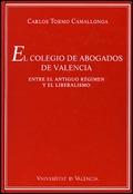 EL COLEGIO DE ABOGADOS DE VALENCIA : ENTRE EL ANTIGUO RÉGIMEN Y EL LIBERALISMO