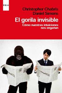 EL GORILA INVISIBLE. CÓMO NUESTRAS INTUICIONES NOS ENGAÑAN