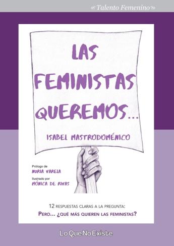 LAS FEMINISTAS QUEREMOS. 12 RESPUESTAS CLARAS A LA PREGUNTA: ´PERO... ¿QUÉ MAS QUIEREN LAS FEMI