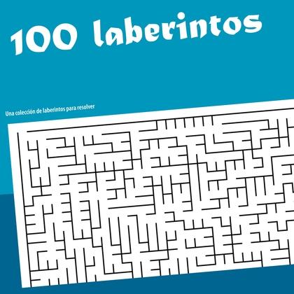 100 LABERINTOS. UNA COLECCIÓN DE LABERTINTOS QUE RESOLVER