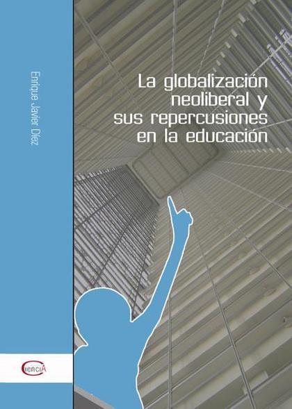 GLOBALIZACION NEOLIBERAL Y SUS REPERCUSIONES EN LA EDUCACION.