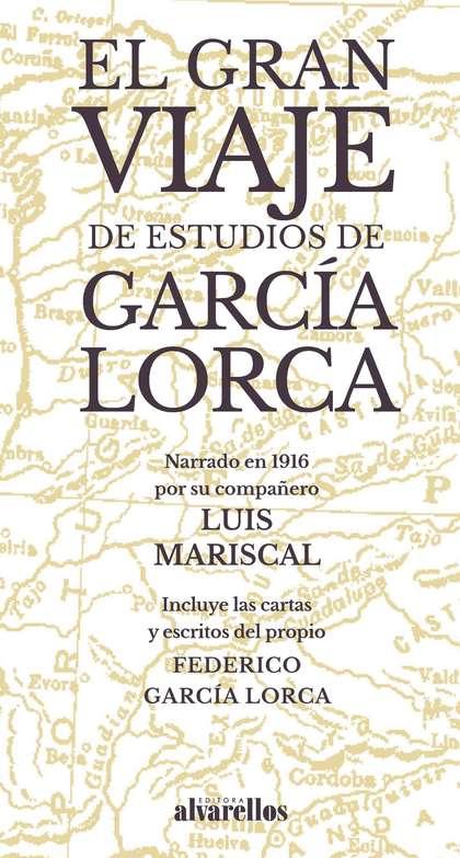 EL GRAN VIAJE DE ESTUDIOS DE GARCÍA LORCA. NARRADO EN 1916 POR SU COMPAÑERO LUIS MARISCAL