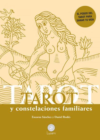 TAROT Y CONSTELACIONES FAMILIARES. EL PODER DEL TAROT PARA SANAR TU VIDA
