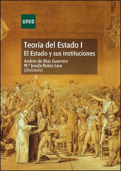 TEORÍA DEL ESTADO I : EL ESTADO Y SUS INSTITUCIONES