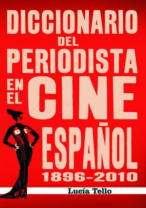DICCIONARIO DEL PREIODISTA EN EL CINE ESPOÑOL (1896-2010)