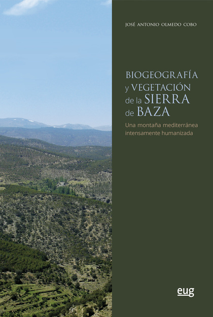 BIOGEOGRAFÍA Y VEGETACIÓN DE LA SIERRA DE BAZA. UNA MONTAÑA MEDITERRÁNEA INTENSAMENTE HUMANIZAD