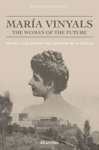 MARÍA VINYALS, THE WOMAN OF THE FUTURE. SEVEN LIVES UNDER THE SHADOW OF A CASTLE