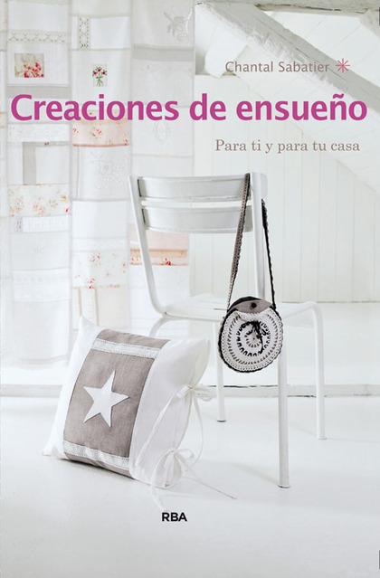 CREACIONES DE ENSUEÑO. PARA TI Y PARA TU CASA