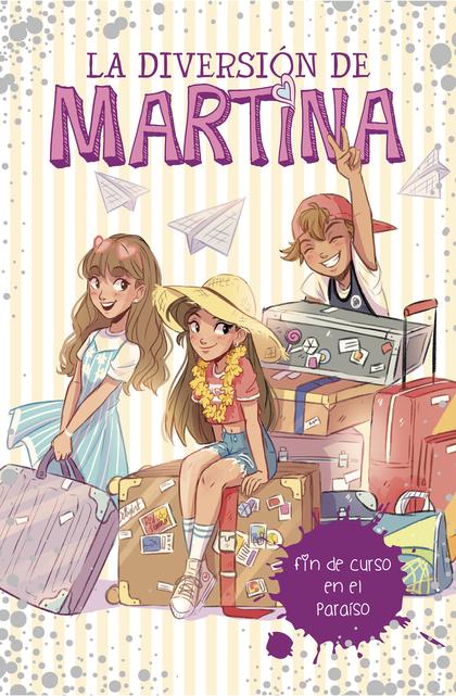 FIN DE CURSO EN EL PARAÍSO (LA DIVERSIÓN DE MARTINA 4).