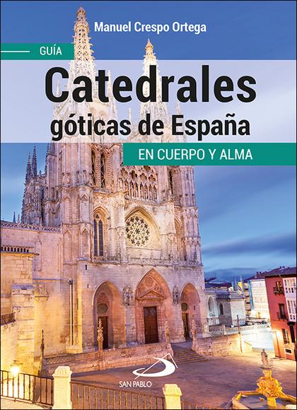CATEDRALES GÓTICAS DE ESPAÑA. GUÍA EN CUERPO Y ALMA